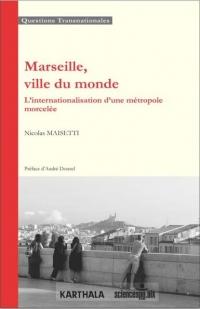 Marseille, Ville du Monde. l'Internationalisation d'une Metropole Morcelee