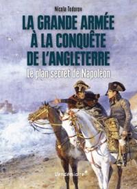 La Grande Armée à la conquête de l'Angleterre : Le plan secret de Napoléon