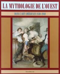 La Mythologie de l'Ouest: Dans l'Art Americain, 1830-1940