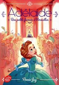 Adélaïde - Tome 1: Une petite fiancée à Versailles