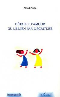 Details d'Amour Ou le Lien par l'Ecriture