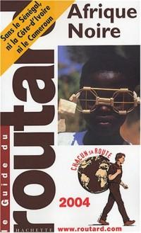 Guide du Routard : Afrique Noire 2004