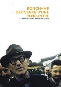 Ronchamp, l'exigence d'une rencontre : Le Corbusier et la chapelle Notre-Dame du Haut