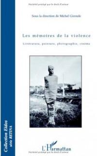 Les mémoires de la violence : Littérature, peinture, photographie, cinéma
