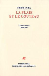 La plaie et le couteau : Carnets intimes 2004-2008