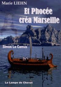 Et Phocée créa Marseille : Sîmos le Camus