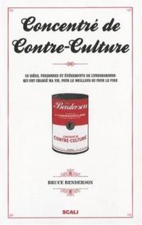 Concentré de Contre-Culture : 50 Idées, personnes et événements de l'Underground qui ont changé ma vie, pour le meilleur ou pour le pire