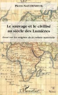 Le sauvage et le civilisé au siècle des Lumières : Essai sur les origines de la culture matérielle