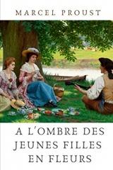 A l'ombre des jeunes filles en fleurs: le deuxième tome de A la recherche du temps perdu de Marcel Proust