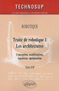 Traite de Robotique 1 les Architectures Conception Modelisations Equations Optimisation Niveau C