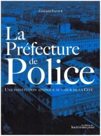 La Préfecture de Police : Une institution atypique au coeur de la Cité