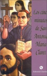 Los cinco minutos de San Antonio Maria Claret