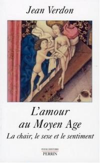 L'amour au Moyen Age : La chair, le sexe et le sentiment