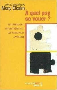 A quel psy se vouer ? Psychanalyses, psychothérapies : Les Principales approches