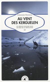 Au vent des kerguelen - sejour solitaire dans les iles