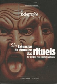 Le sociographe, N° 25 : Extension du domaine des rituels, sur quelques rites dans le travail social