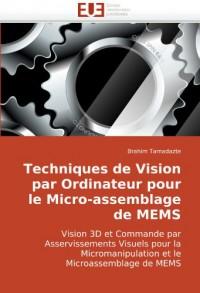 Techniques de Vision par Ordinateur pour le Micro-assemblage de MEMS: Vision 3D et Commande par Asservissements Visuels pour la Micromanipulation et le Microassemblage de MEMS