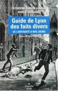 Guide de Lyon des faits divers : De l'Antiquité à nos jours