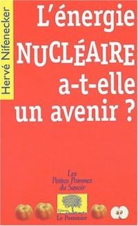 L'énergie nucléaire a-t-elle un avenir ?