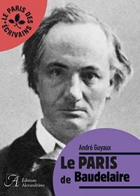 Paris de Baudelaire (le)