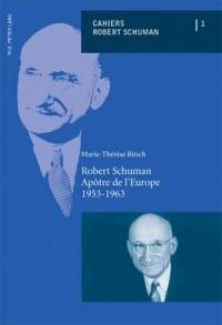 Robert Schuman: Apotre de l'Europe 1953-1963