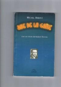 Rue de la Gaîté  Une vie rêvée de Robert Desnos. Suivi de
