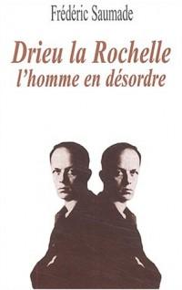 Drieu la Rochelle : L'homme en désordre
