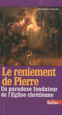 Reniement de Pierre (Le) : Un paradoxe fondateur de l'Eglise chrétienne