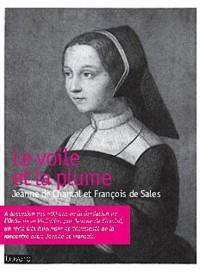 Le voile et la plume : Jeanne de Chantal-François de Sales