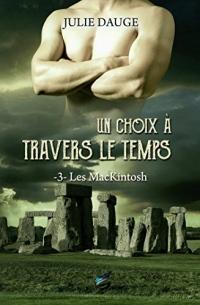 Les MacKintosh Tome 3 - Un Choix à travers le temps