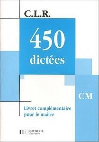 C.L.R. : 450 dictées, CM (Manuel du professeur)
