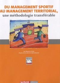 Du management sportif au management territorial : Une méthodologie transférable