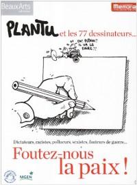 Foutez-nous la paix ! : Plantu et les 77 dessinateurs...