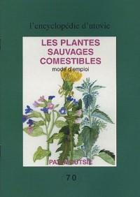 Les plantes sauvages comestibles : Mode d'emploi