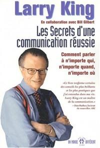 Les secrets d'une communication réussie. Comment parler à n'importe qui, n'importe quand, n'importe où