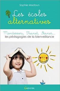 Les écoles alternatives - Montessori, Freinet, Steiner... Les pédagogies de la bienveillance