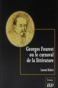 Georges Fourest Ou le Carnaval de la Litterature