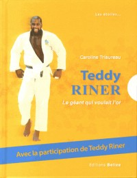 Teddy Riner le Colosse Qui Voulait l'Or