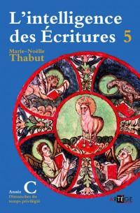 Intelligence des Ecritures - Annee C - Nouvelle Edition - Tome 5