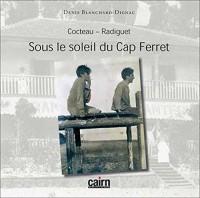Cocteau-Radiguet : Sous le soleil du Cap Ferret