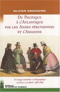 De l'Atlantique au Pacifique par les Andes péruviennes et l'Amazone : Un voyage naturaliste et ethnographique au Pérou et au Brésil : 1885-1886