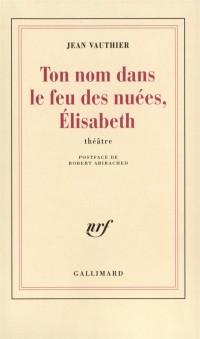 Ton nom dans le feu des nuées, Elisabeth