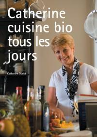 Catherine Cuisine Bio Tous les Jours