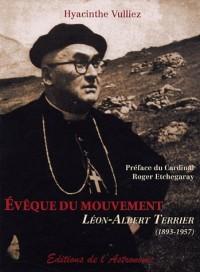 Evêque du mouvement : Léon-Albert Terrier (1893-1957)