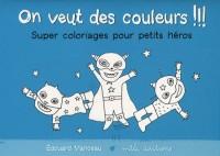 On veut des couleurs !!! : Super coloriages pour petits héros