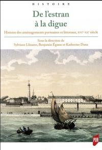 De l'Estran à la digue: Histoire des aménagements portuaires et littoraux, XVIe-XXe siècle