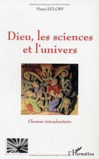 Dieu, les sciences et l'univers : l'homme interplanétaire