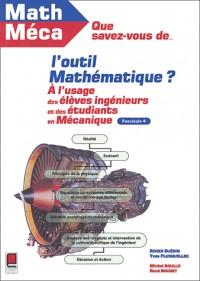 Que savez-vous de l'outil mathématique ? Tome 4 : A l'usage des élèves-ingénieurs et des étudiants en mécanique