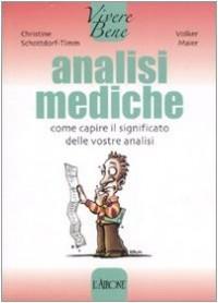 Analisi mediche. Come capire il significato delle vostre analisi