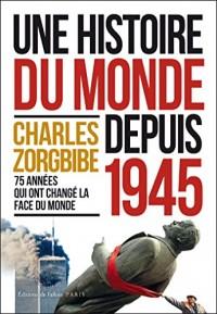 Charles Zorgbibe. Une histoire du monde depuis 1945: 75 années qui ont changé le monde